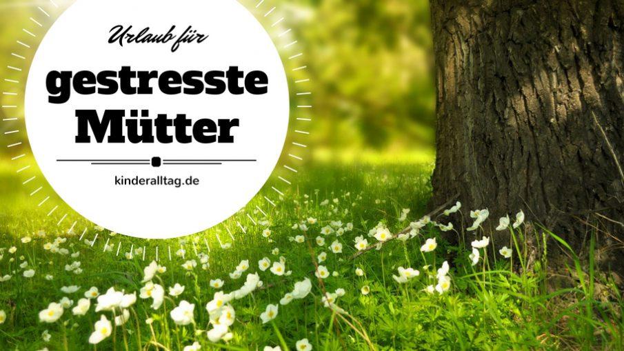 Urlaub für gestresste Mütter auf kinderalltag.de
