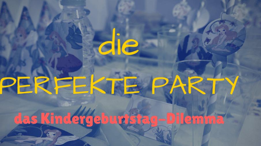 die perfekte Party - das Kindergeburtstag-Dilemma auf kinderalltag.de