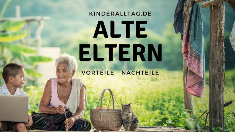 alte Eltern - Vorteile, Nachteile auf kinderalltag.de