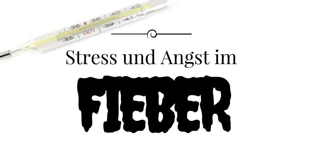 Stress und Angst im Fieber