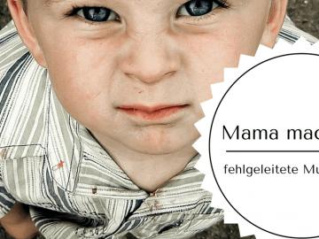 Mama mach das! - fehlgeleitete Mutterliebe? auf Kinderalltag.de