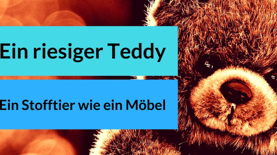 Ein riesiger Teddy. Ein Stofftier, wie ein Möbel auf kinderalltag.de