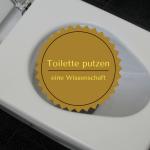 Toilette putzen - Eine Wissenschaft
