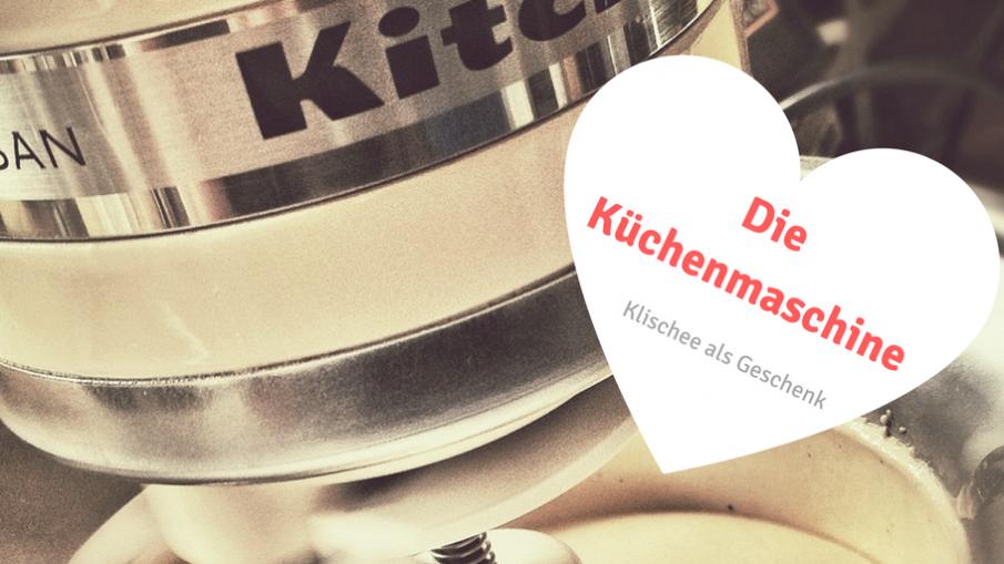 Die Küchenmaschine - Klischee als Geschenk auf kinderalltag.de
