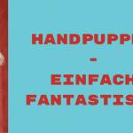 Handpuppen - Einfach fantastisch