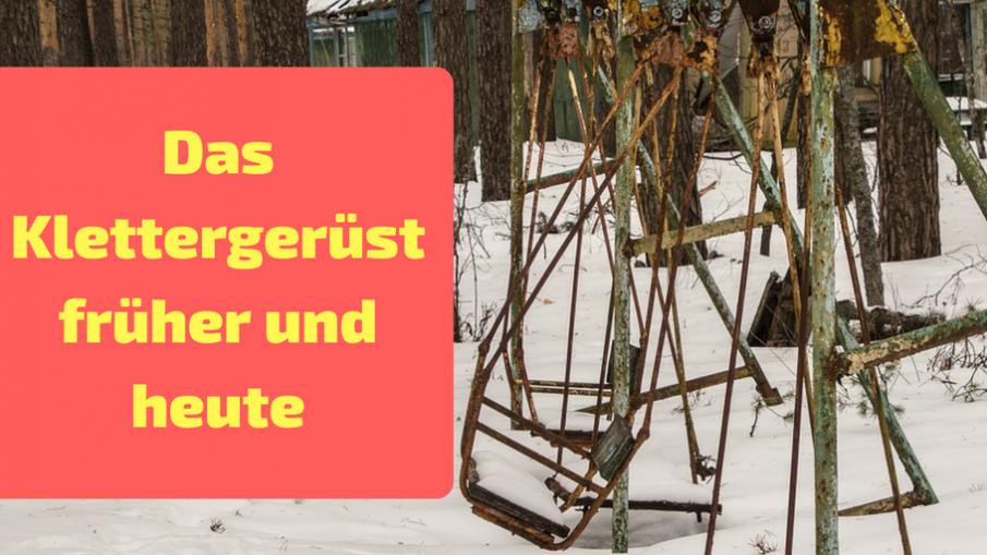 Das Klettergerüst früher und heute auf kinderalltag.de