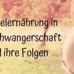 Mangelernährung in der Schwangerschaft und ihre Folgen