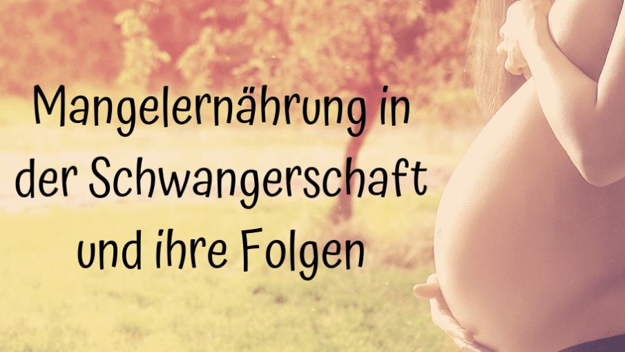Mangelernährung in der Schwangerschaft und ihre Folgen auf kinderalltag.de