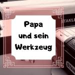 Papa und sein Werkzeug