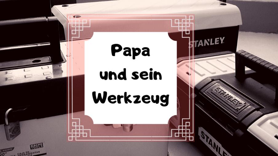 Papa und sein Werkzeug auf kinderalltag.de