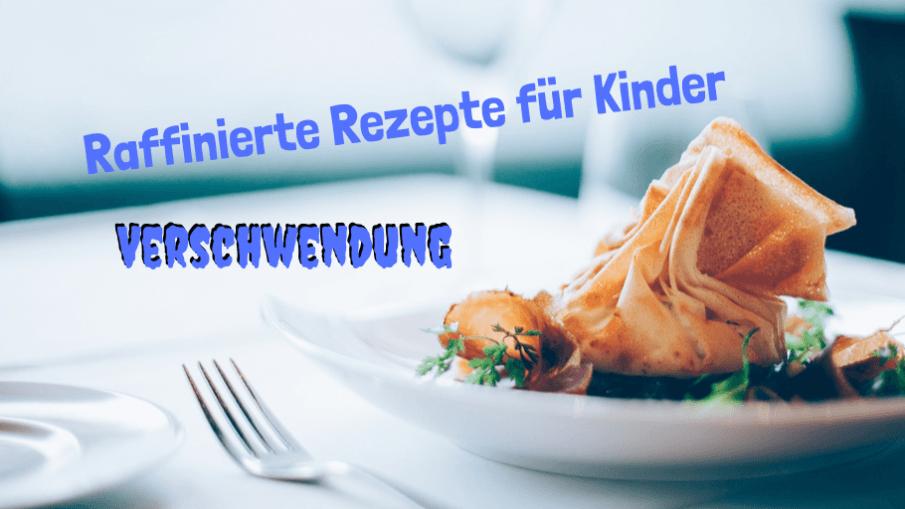 Raffinierte Rezepte für Kinder - Verschwendung auf kinderalltag.de