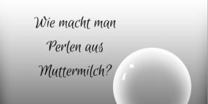 Wie macht man Perlen aus Muttermilch auf kinderalltag.de