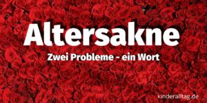 Altersakne - Zwei Probleme ein Wort auf kinderalltag.de