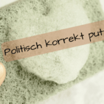 Politisch korrekt putzen