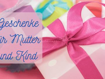 Geschenke für Mutter und Kind auf kinderalltag.de